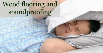 Wood flooring and Soundproofing: an Expert Advice #CraftedForLife